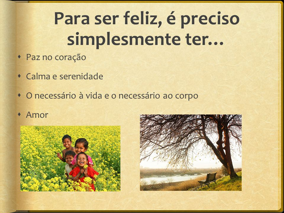 Para ser feliz, é preciso simplesmente ter…