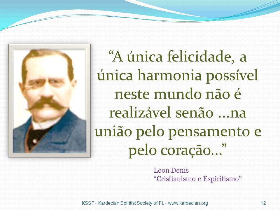 A única felicidade, a única harmonia possível neste mundo não é realizável senão ...na união pelo pensamento e pelo coração...