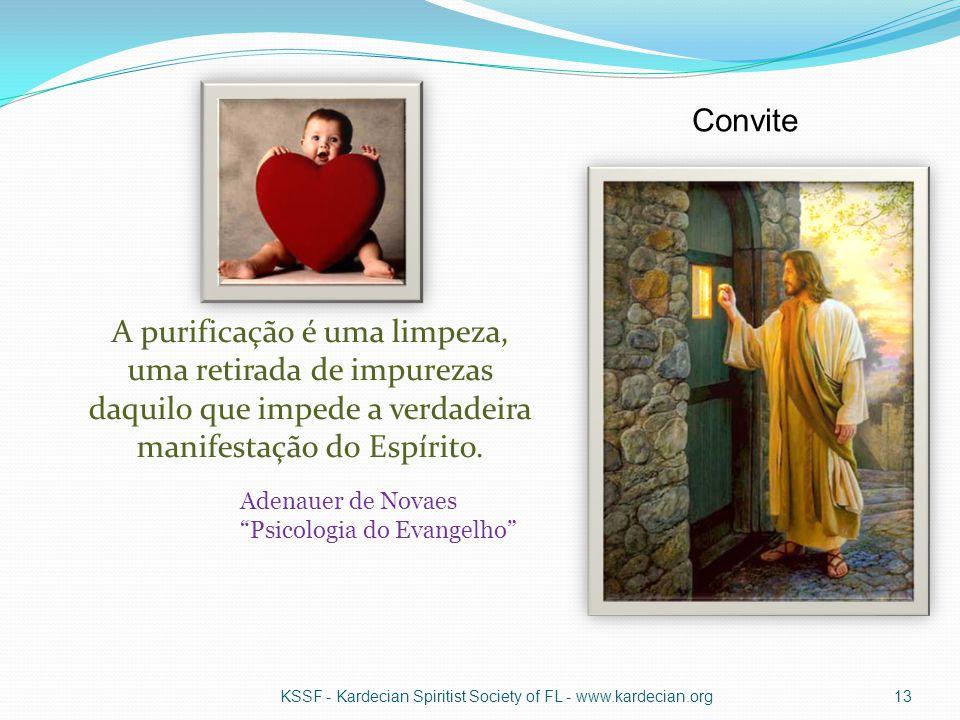 Convite A purificação é uma limpeza, uma retirada de impurezas daquilo que impede a verdadeira manifestação do Espírito.