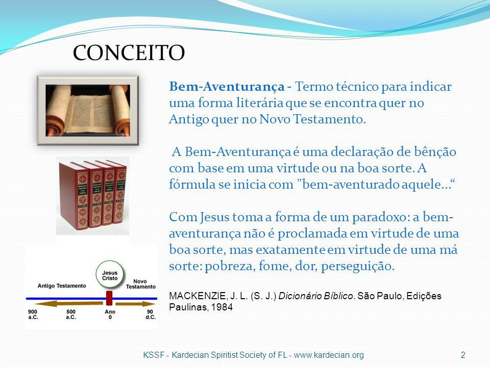CONCEITO Bem-Aventurança - Termo técnico para indicar uma forma literária que se encontra quer no Antigo quer no Novo Testamento.