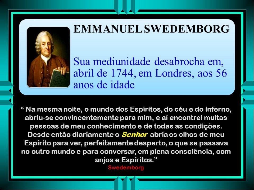 EMMANUEL SWEDEMBORG Sua mediunidade desabrocha em, abril de 1744, em Londres, aos 56 anos de idade.