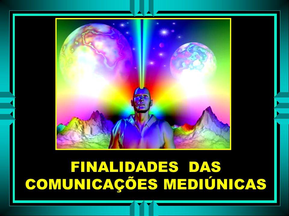 FINALIDADES DAS COMUNICAÇÕES MEDIÚNICAS