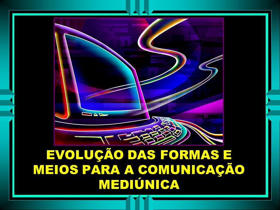 EVOLUÇÃO DAS FORMAS E MEIOS PARA A COMUNICAÇÃO MEDIÚNICA