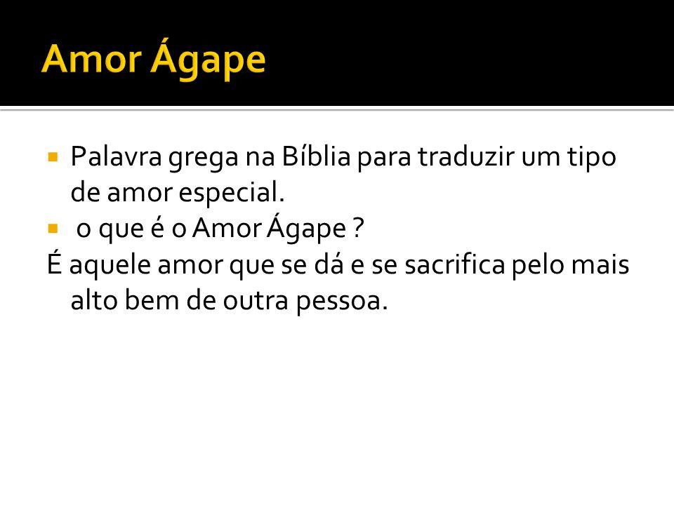 Amor Ágape Palavra grega na Bíblia para traduzir um tipo de amor especial. o que é o Amor Ágape