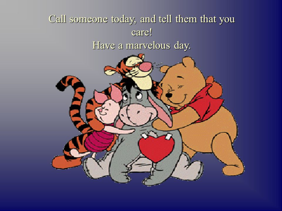 Call someone today, and tell them that you care!