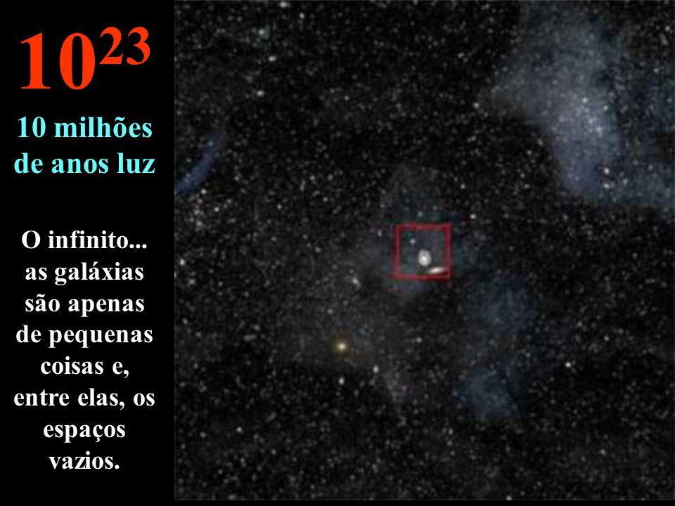 1023 10 milhões de anos luz. O infinito...