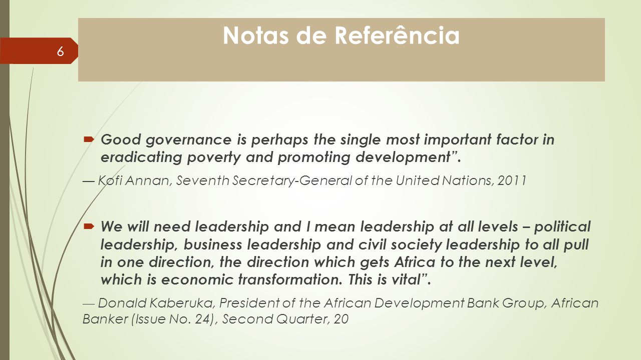 Notas de Referência Good governance is perhaps the single most important factor in eradicating poverty and promoting development .