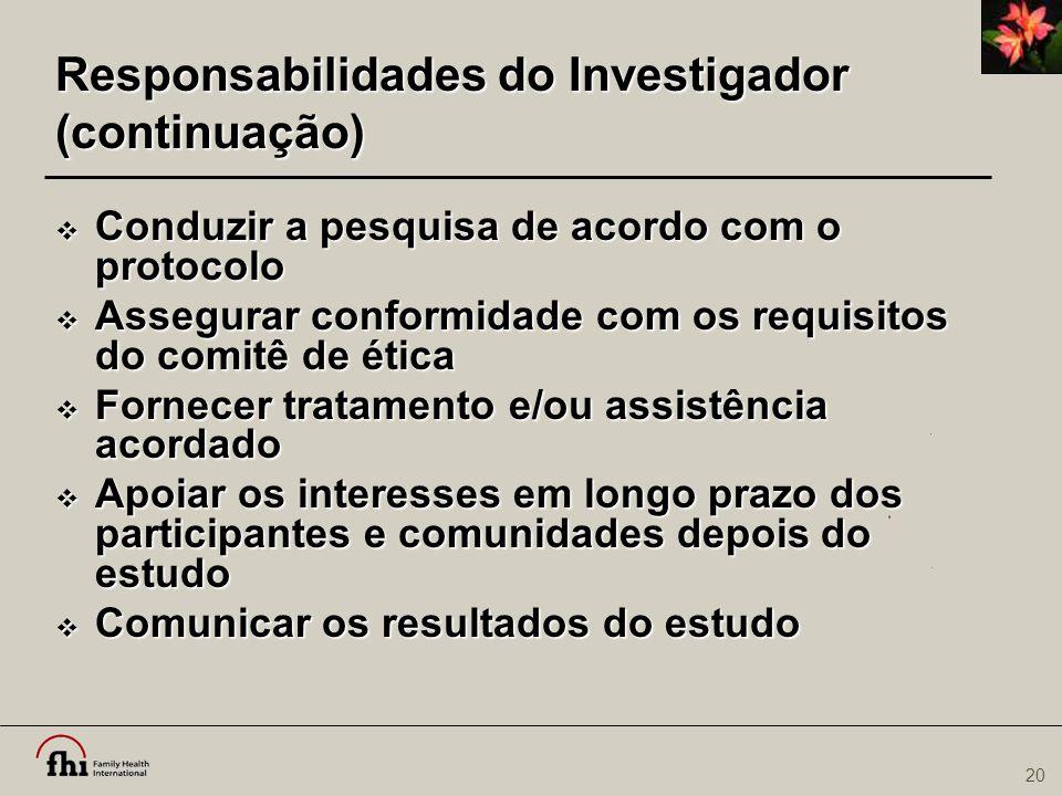 Responsabilidades do Investigador (continuação)