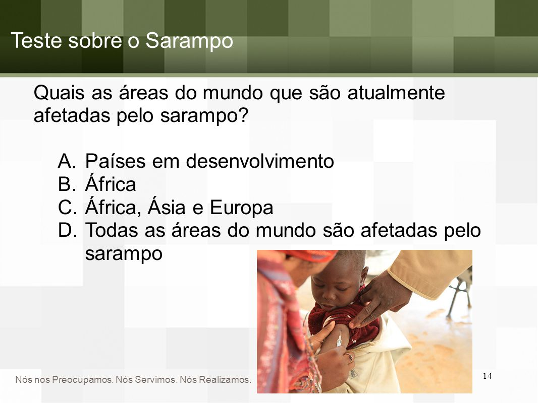 Teste sobre o Sarampo Quais as áreas do mundo que são atualmente afetadas pelo sarampo Países em desenvolvimento.