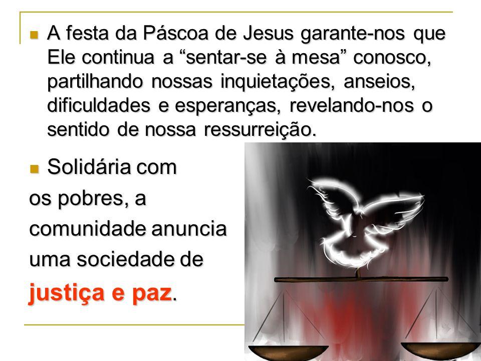 justiça e paz. Solidária com os pobres, a comunidade anuncia