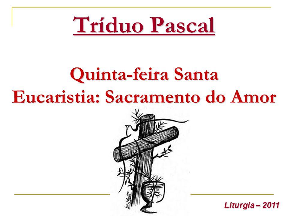 Tríduo Pascal Quinta-feira Santa Eucaristia: Sacramento do Amor