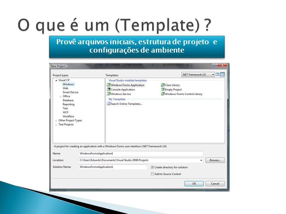O que é um (Template) Provê arquivos iniciais, estrutura de projeto e configurações de ambiente