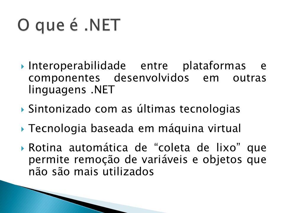 O que é .NET Interoperabilidade entre plataformas e componentes desenvolvidos em outras linguagens .NET.
