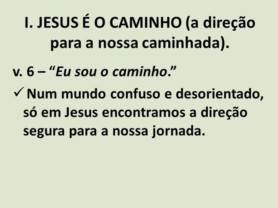 I. JESUS É O CAMINHO (a direção para a nossa caminhada).