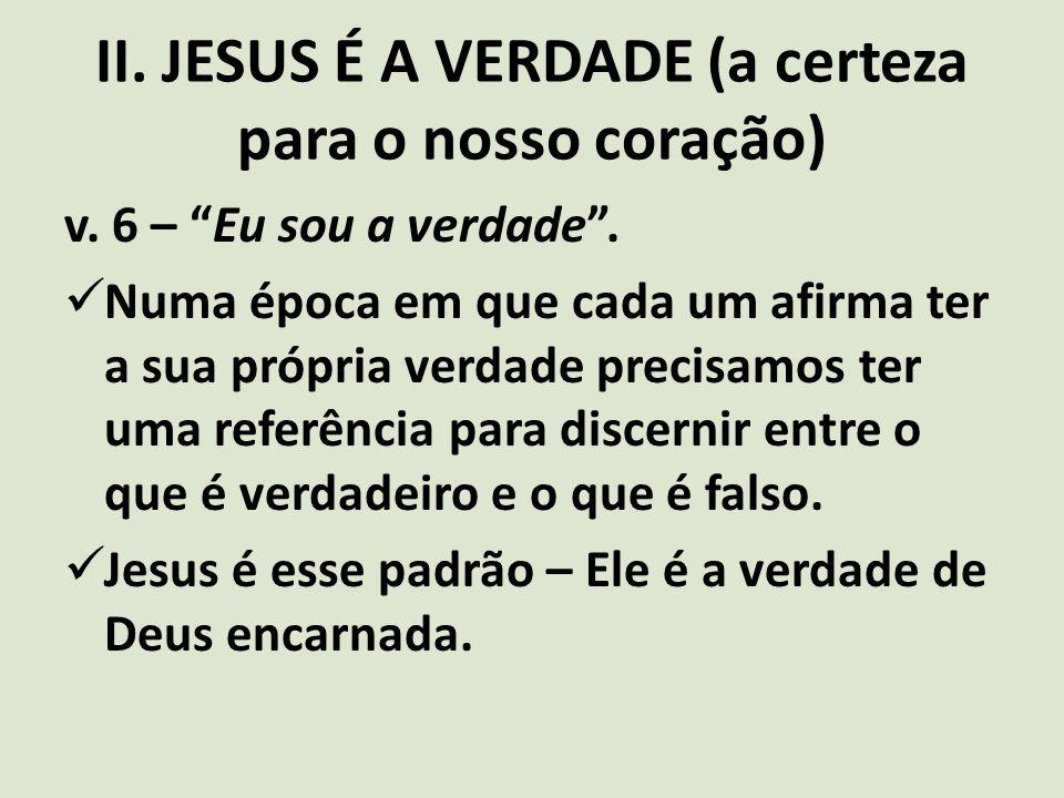II. JESUS É A VERDADE (a certeza para o nosso coração)