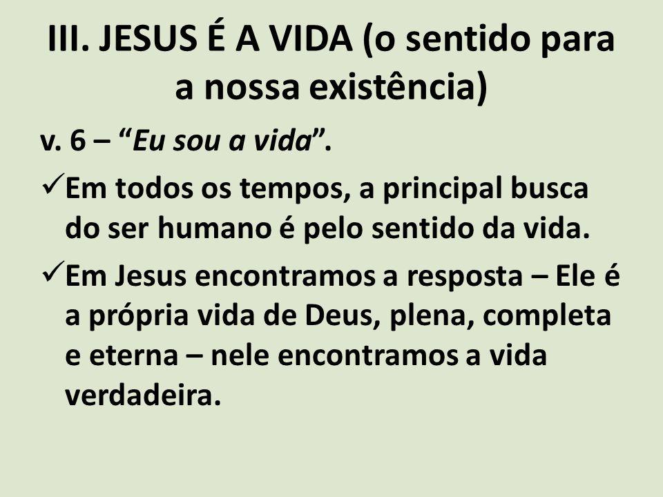 III. JESUS É A VIDA (o sentido para a nossa existência)