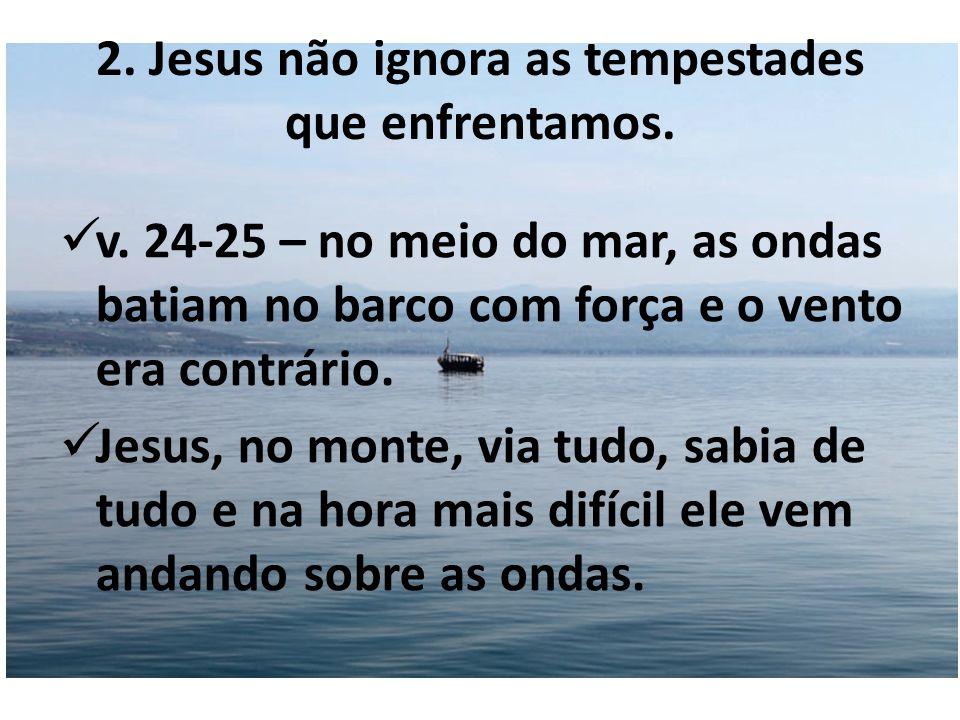2. Jesus não ignora as tempestades que enfrentamos.