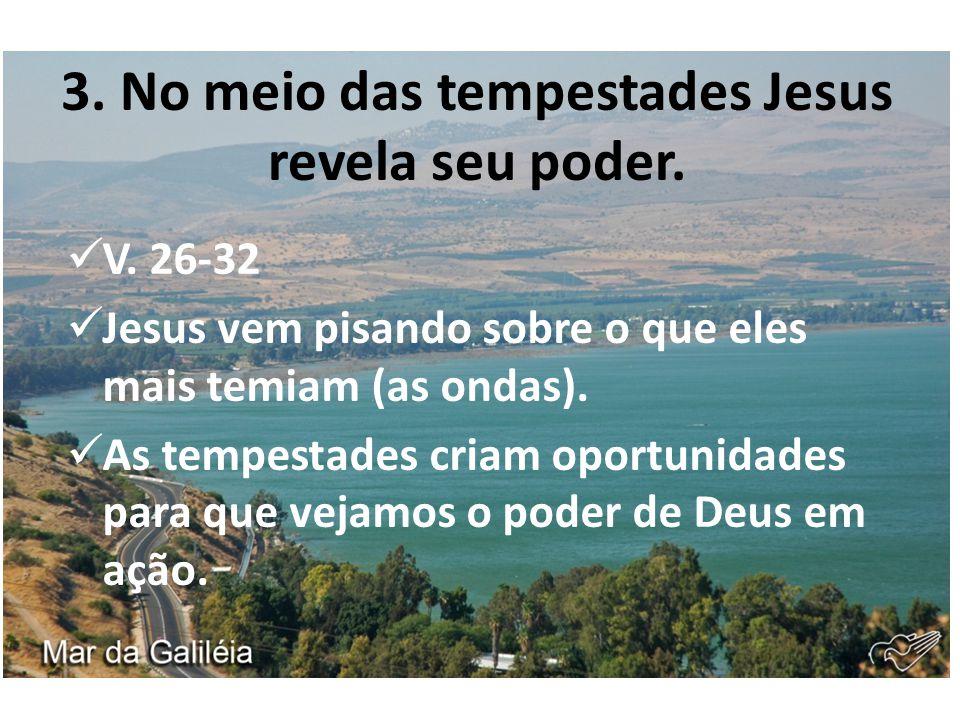 3. No meio das tempestades Jesus revela seu poder.