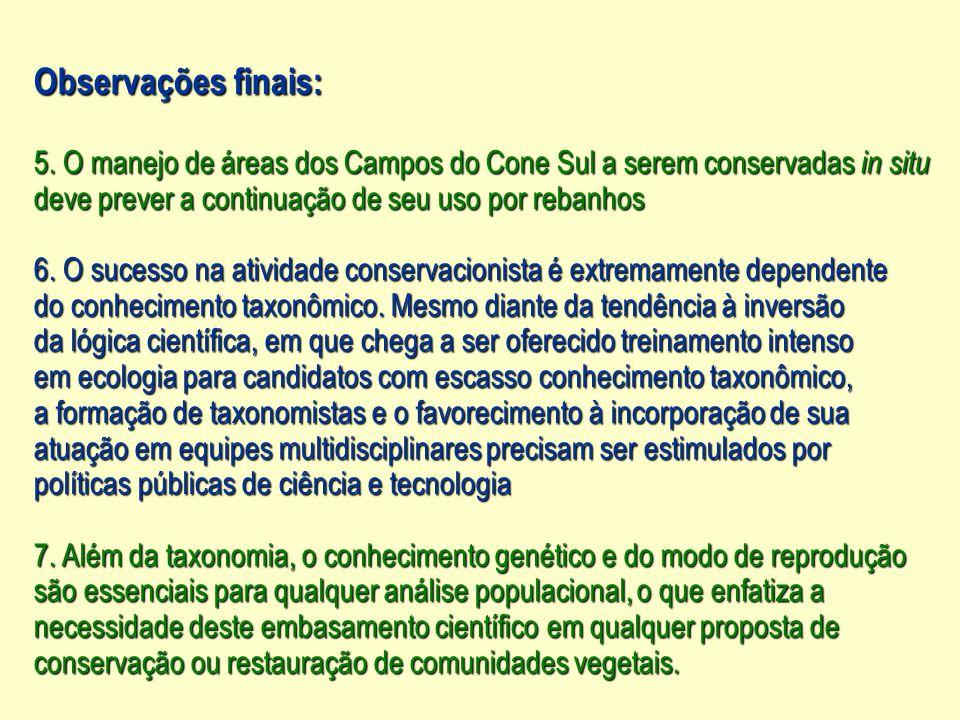 Observações finais: 5. O manejo de áreas dos Campos do Cone Sul a serem conservadas in situ. deve prever a continuação de seu uso por rebanhos.