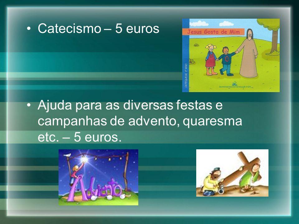 Catecismo – 5 euros Ajuda para as diversas festas e campanhas de advento, quaresma etc. – 5 euros.