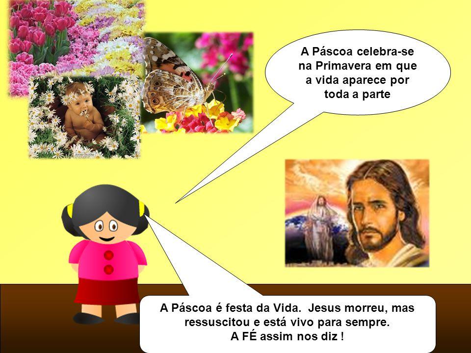A Páscoa celebra-se na Primavera em que a vida aparece por toda a parte