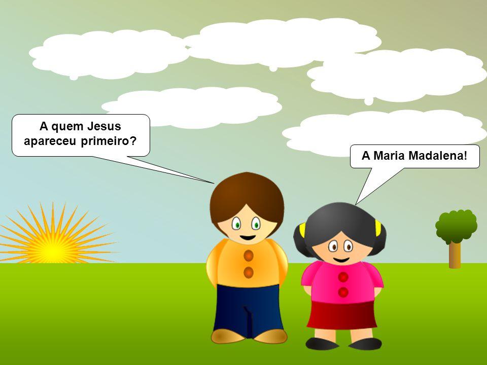 A quem Jesus apareceu primeiro