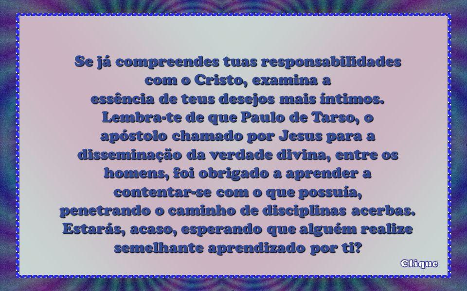 Se já compreendes tuas responsabilidades com o Cristo, examina a