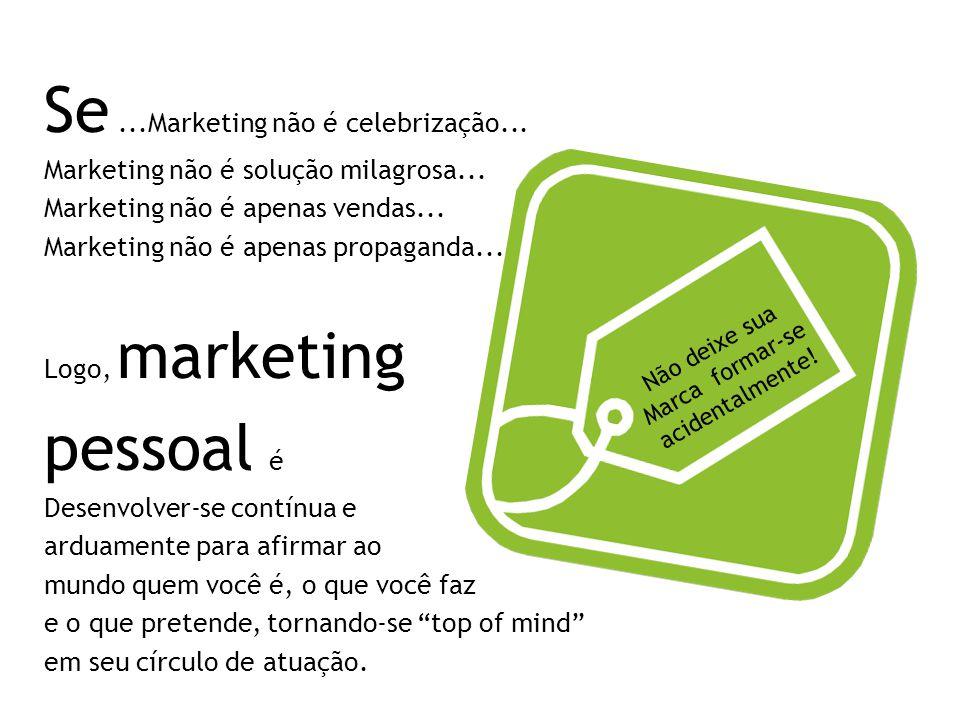 Se ...Marketing não é celebrização...