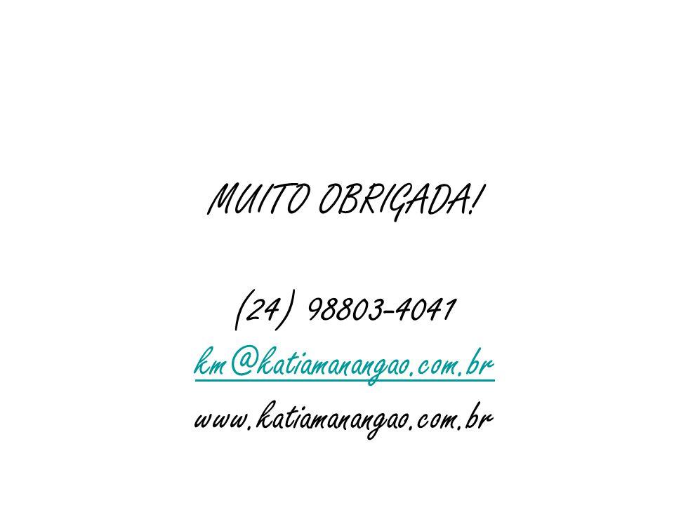 MUITO OBRIGADA! 98803-4041 km@katiamanangao.com.br www.katiamanangao.com.br