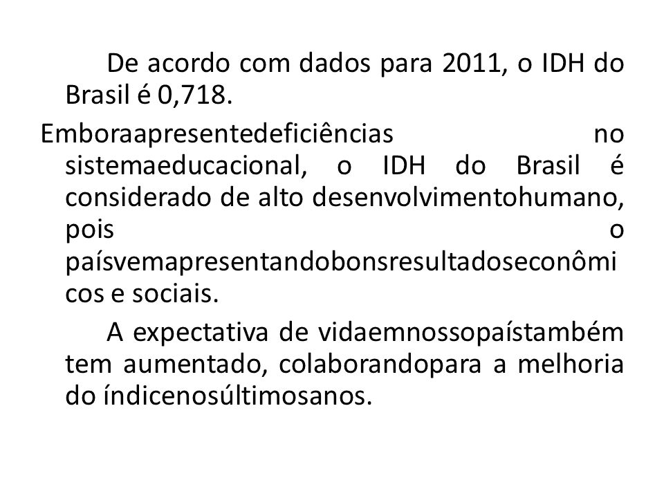 De acordo com dados para 2011, o IDH do Brasil é 0,718