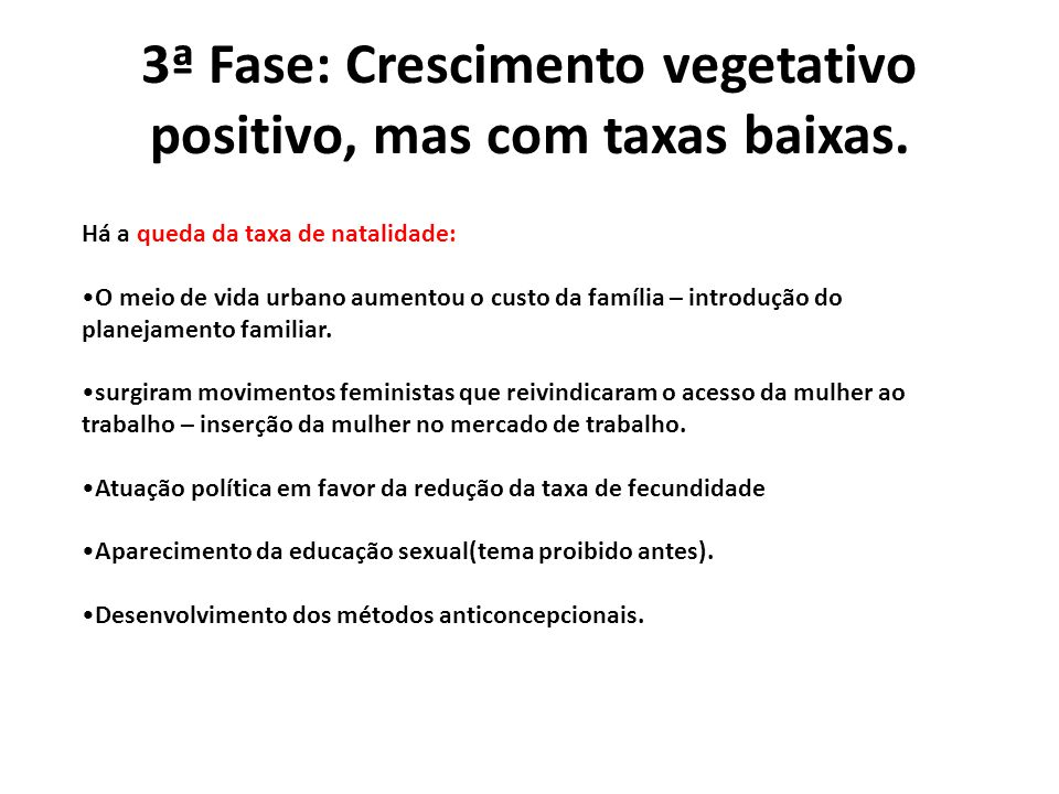 3ª Fase: Crescimento vegetativo positivo, mas com taxas baixas.