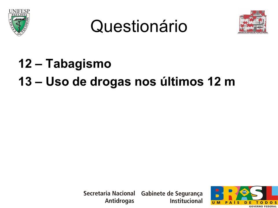 Questionário 12 – Tabagismo 13 – Uso de drogas nos últimos 12 m