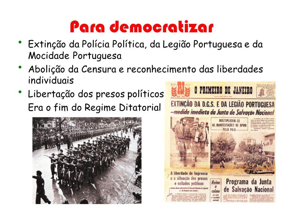 Para democratizar Extinção da Polícia Política, da Legião Portuguesa e da Mocidade Portuguesa.