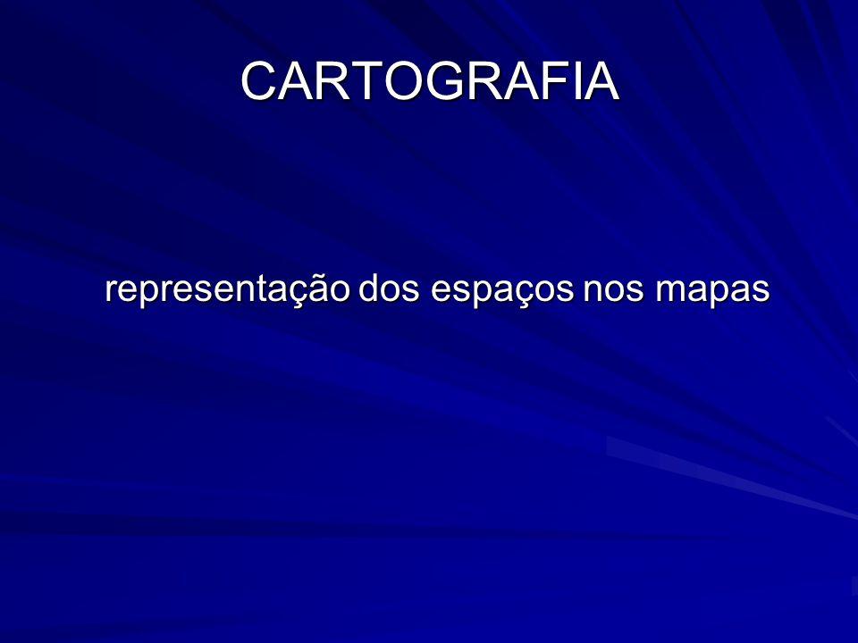 CARTOGRAFIA representação dos espaços nos mapas
