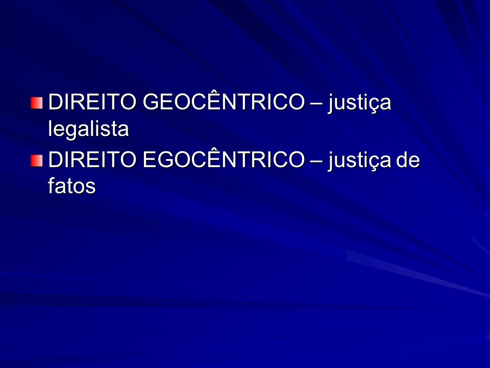DIREITO GEOCÊNTRICO – justiça legalista