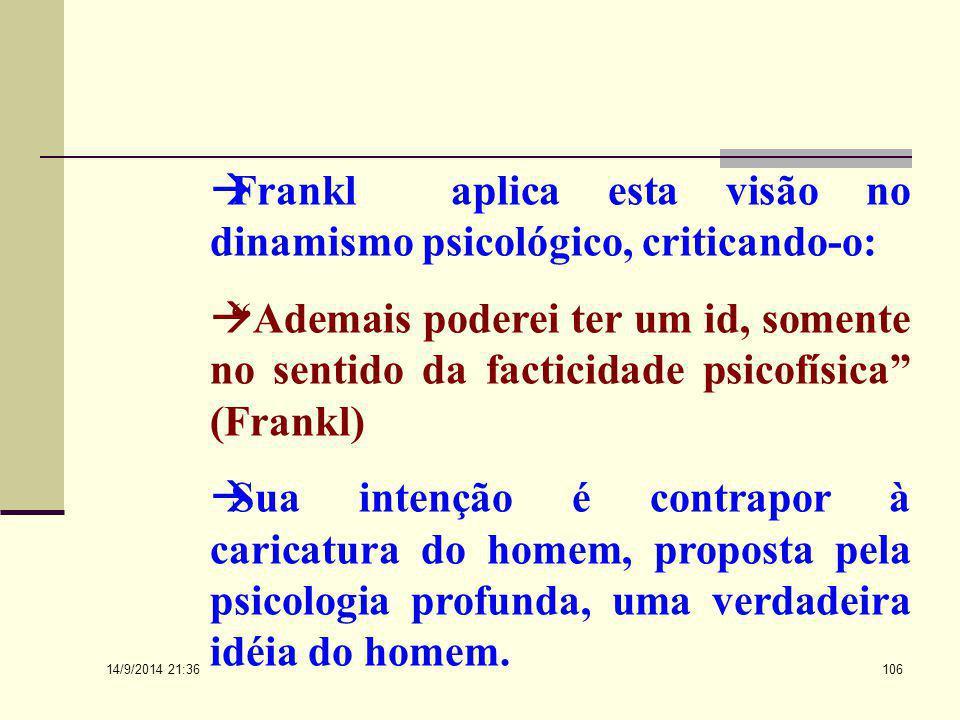 Frankl aplica esta visão no dinamismo psicológico, criticando-o: