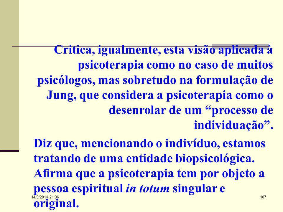 Critica, igualmente, esta visão aplicada à psicoterapia como no caso de muitos psicólogos, mas sobretudo na formulação de Jung, que considera a psicoterapia como o desenrolar de um processo de individuação .