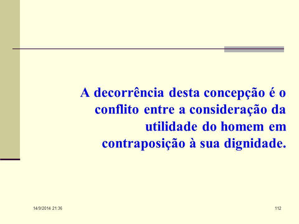 A decorrência desta concepção é o conflito entre a consideração da utilidade do homem em contraposição à sua dignidade.