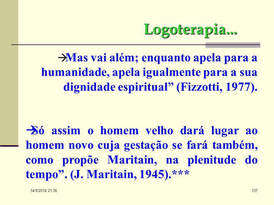 Logoterapia... Mas vai além; enquanto apela para a humanidade, apela igualmente para a sua dignidade espiritual (Fizzotti, 1977).