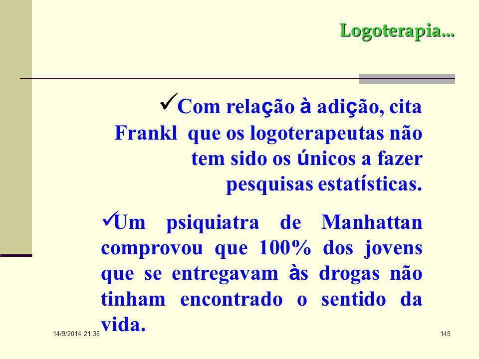 Logoterapia... Com relação à adição, cita Frankl que os logoterapeutas não tem sido os únicos a fazer pesquisas estatísticas.