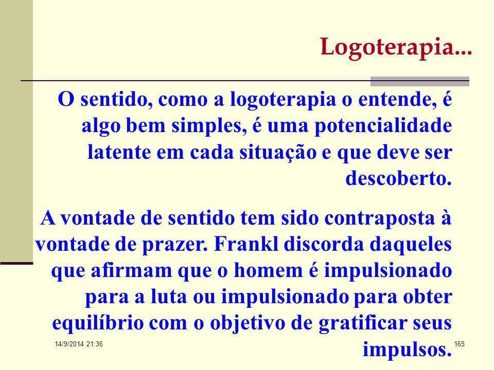 Logoterapia... O sentido, como a logoterapia o entende, é algo bem simples, é uma potencialidade latente em cada situação e que deve ser descoberto.