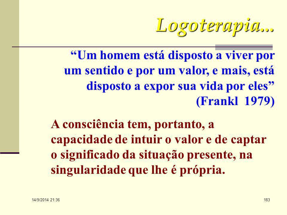 Logoterapia... Um homem está disposto a viver por um sentido e por um valor, e mais, está disposto a expor sua vida por eles (Frankl 1979)