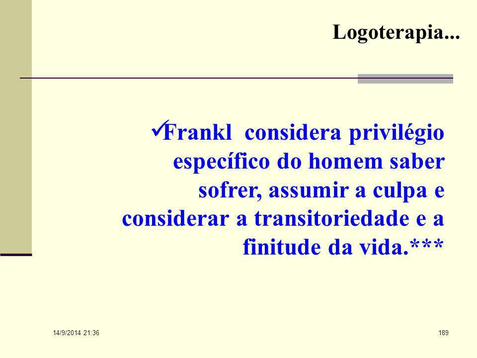 Logoterapia... Frankl considera privilégio específico do homem saber sofrer, assumir a culpa e considerar a transitoriedade e a finitude da vida.***
