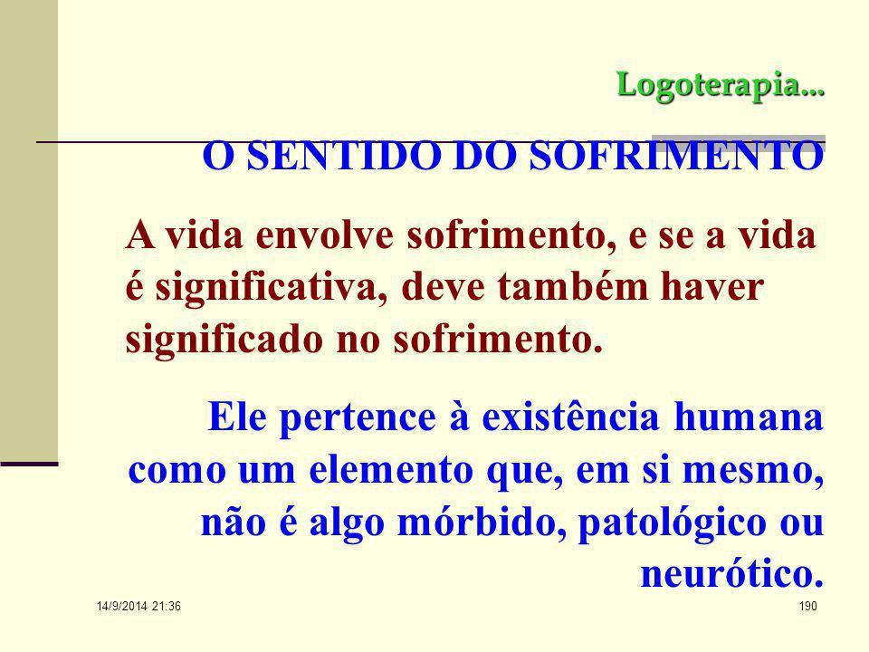 Logoterapia... O SENTIDO DO SOFRIMENTO. A vida envolve sofrimento, e se a vida é significativa, deve também haver significado no sofrimento.