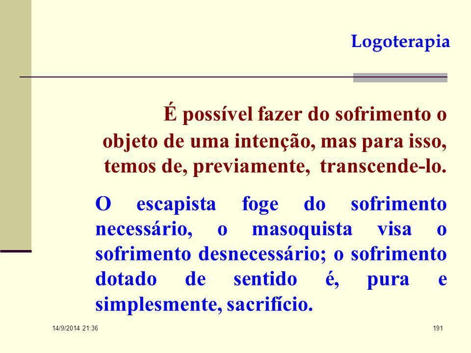 Logoterapia É possível fazer do sofrimento o objeto de uma intenção, mas para isso, temos de, previamente, transcende-lo.