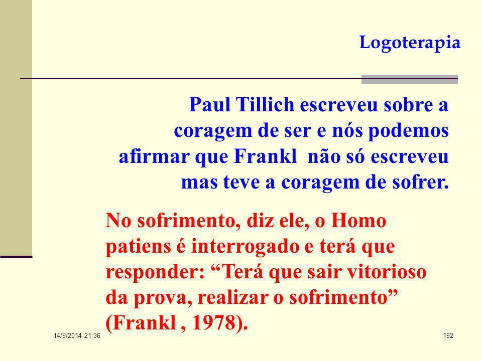 Logoterapia Paul Tillich escreveu sobre a coragem de ser e nós podemos afirmar que Frankl não só escreveu mas teve a coragem de sofrer.