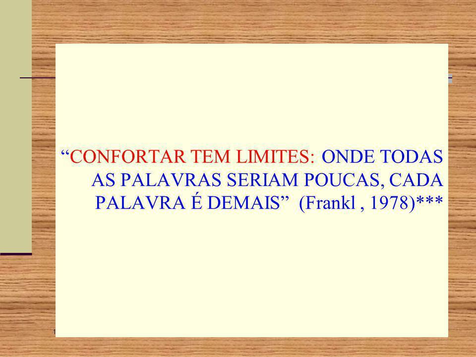 CONFORTAR TEM LIMITES: ONDE TODAS AS PALAVRAS SERIAM POUCAS, CADA PALAVRA É DEMAIS (Frankl , 1978)***