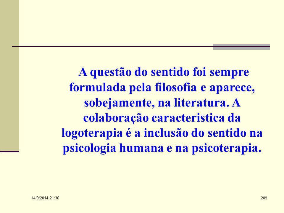A questão do sentido foi sempre formulada pela filosofia e aparece, sobejamente, na literatura. A colaboração caracteristica da logoterapia é a inclusão do sentido na psicologia humana e na psicoterapia.