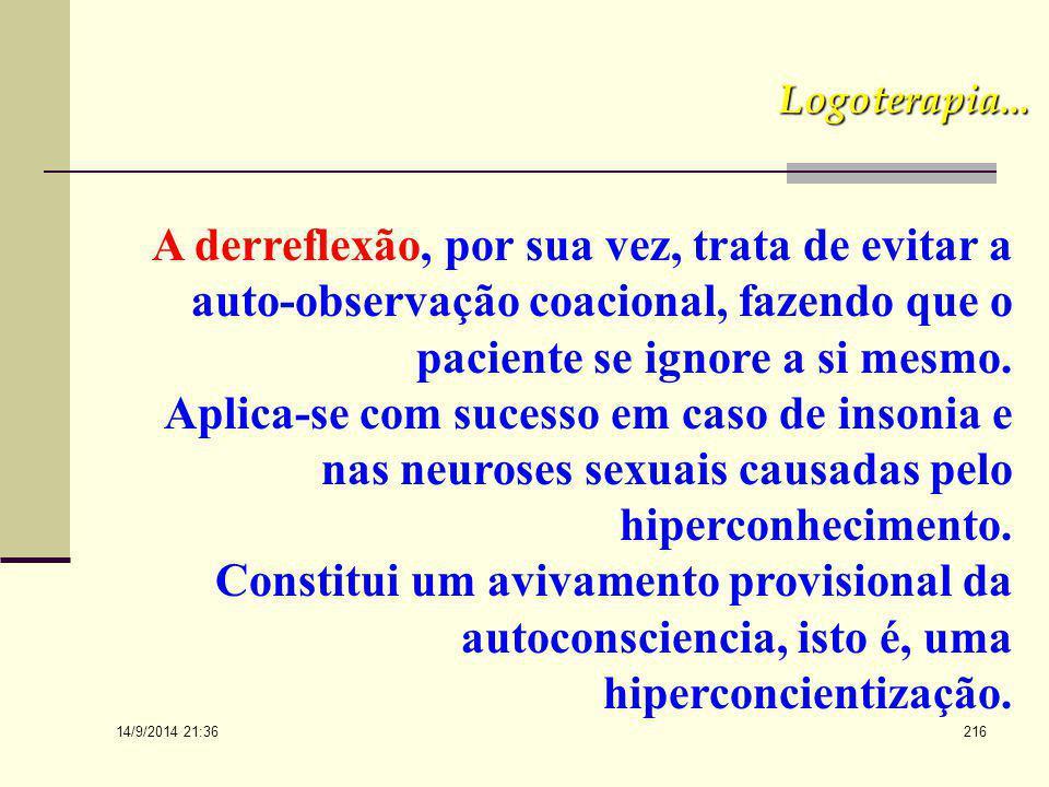 Logoterapia... A derreflexão, por sua vez, trata de evitar a auto-observação coacional, fazendo que o paciente se ignore a si mesmo.