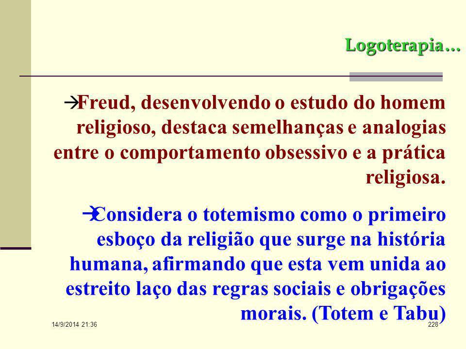 Logoterapia… Freud, desenvolvendo o estudo do homem religioso, destaca semelhanças e analogias entre o comportamento obsessivo e a prática religiosa.